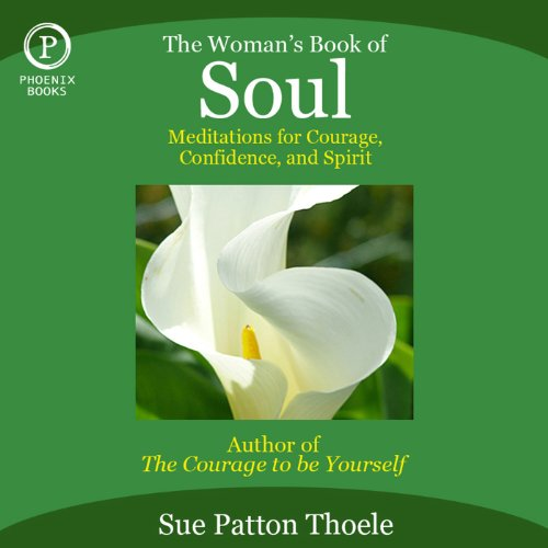 The Woman's Book of Soul     Meditations for Courage, Confidence, and Spirit              By:                                                                                                                                 Sue Patton Thoele                               Narrated by:                                                                                                                                 Kimberly Brooks,                                                                                        Beverly Garland,                                                                                        Teri Garr,                   and others                 Length: 56 mins     4 ratings     Overall 4.3