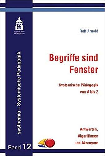 Begriffe sind Fenster: Systemische Pädagogik von A bis Z. Antworten, Algorithmen und Akronyme (systhemia - Systemische Pädagogik)