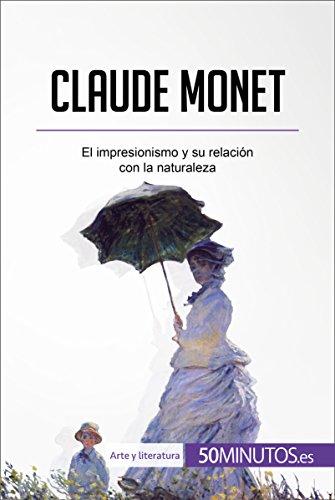 Claude Monet: El impresionismo y su relación con la naturaleza (Arte y literatura) (Spanish Edition)