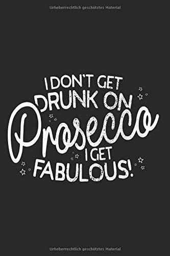 I Don't Get Drunk On Prosecco I Get Fabulous Party: Prosecco Notizbuch Party Notizen Planer Tagebuch (Liniert, 15 x 23 cm, 120 Linierte Seiten, 6