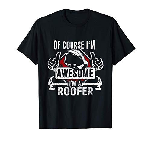 Of Course I'm Awesome I'm A Roofer Divertido Tejador Camiseta