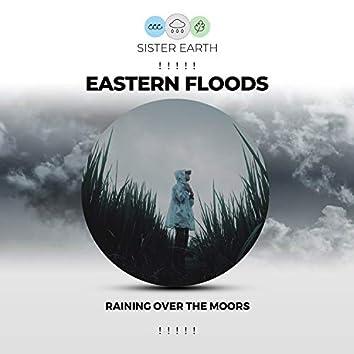 ! ! ! ! ! Eastern Floods Raining Over the Moors ! ! ! ! !