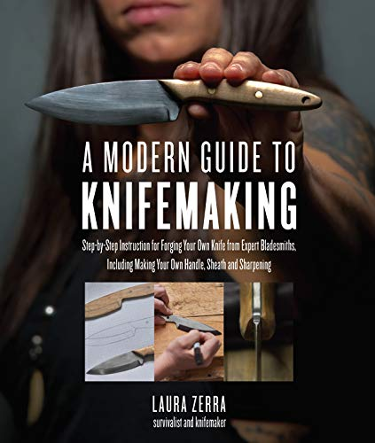 A Modern Guide to Knifemaking: Step-by-step instruction for forging your own knife from expert...