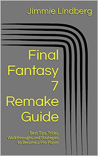 Final Fantasy 7 Remake Guide: Best Tips, Tricks, Walkthroughs and Strategies to Become a Pro Player (English Edition)