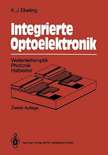 Integrierte Optoelektronik: Wellenleiteroptik. Photonik. Halbleiter