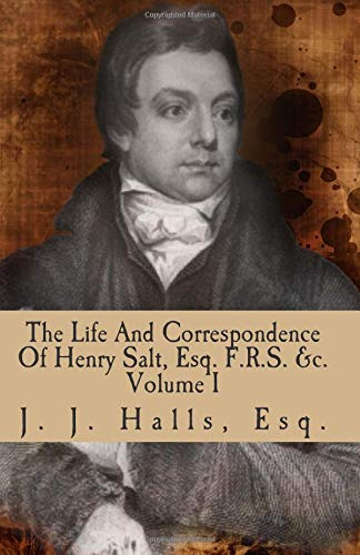 The Life And Correspondence Of Henry Salt, Esq. F.R.S. &c. Volume I: His Britannic Majesty's Late Consul General In Egypt.: 1