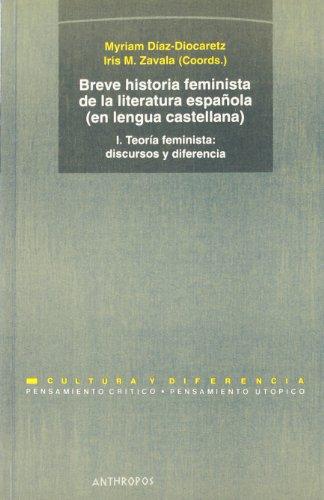 Breve Historia Feminista De La Literatura Española: Teoría feminista. Discursos Y Diferencias - Volumen 1 (PENSAMIENTO CRÍTICO, PENSAMIENTO UTÓPICO)