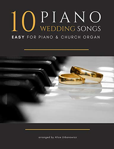 10 Piano Weddings Songs – Easy / Intermediate Piano Keyboard Sheet Music for Beginners: Teach Yourself How to Play. Most Popular, Classical Songs For Kids, Adults - Big Notes. Church Organ