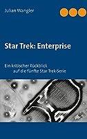 Star Trek: Enterprise: Ein kritischer Rueckblick auf die fuenfte Star Trek-Serie