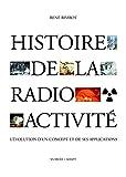 Histoire de la radioactivité - L'évolution d'un concept et de ses applications