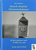 deutsch-deutsche Momentaufnahmen: 40 Jahre geteiltes Land - 30 Jahre ein Land