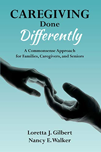 Caregiving Done Differently: A Commonsense Approach for Families, Caregivers, and Seniors (English Edition)