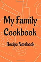 My Family Cookbook Recipe Notebook: Heirloom Recipe Book To Pass On To Younger Generations, Heritage Cooking Journal For Traditional Dishes (Family Recipes Book to write in)
