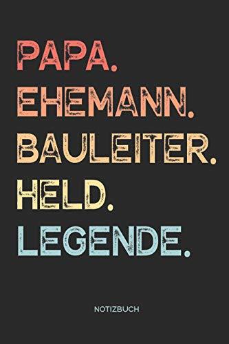 Papa. Ehemann. Bauleiter. Held. Legende. | Notizbuch: Notizbuch für Väter & Papas | Vatertagsgeschenk, Geschenk zum Vatertag für Deinen Vater / Papa und Ehemann | 110 Seiten weiße, linierte Seiten