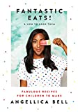 Fantastic Eats! (& how to cook them) - fabulous recipes for children to
