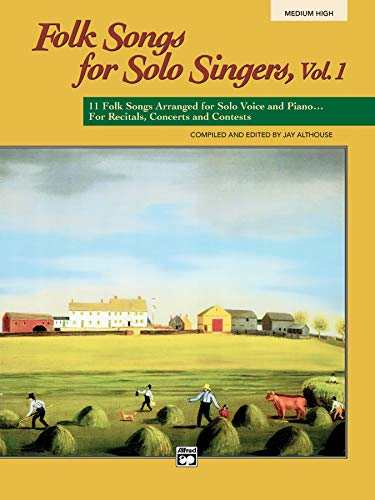 Folk Songs for Solo Singers, Vol 1: 11 Folk Songs Arranged for Solo Voice and Piano . . . For Recitals, Concerts, and Co