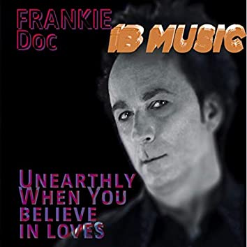 Unearthly - When You Believe In Loves (Remix Edit)