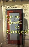 Got no Secrets to Conceal