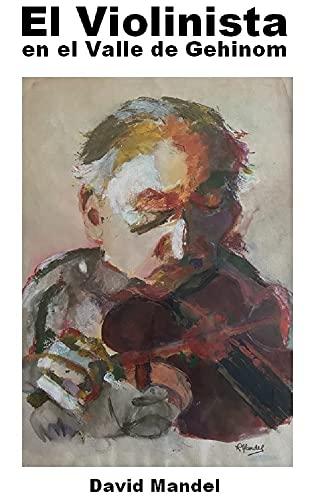 El Violinista en el Valle de Gehinom (Spanish Edition)
