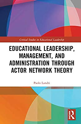 Educational Leadership, Management, and Administration through Actor-Network Theory (Critical Studies in Educational Leadership, Management and Administration)