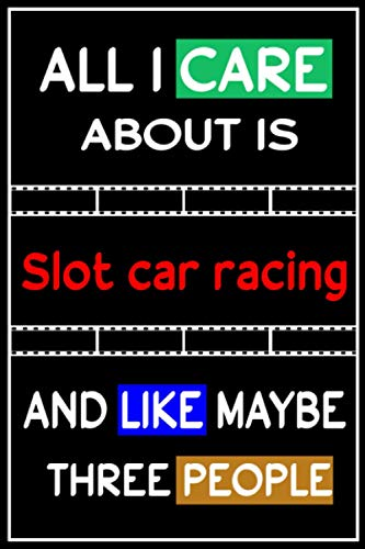 All I Care About is Slot car racing and Like Maybe Three...