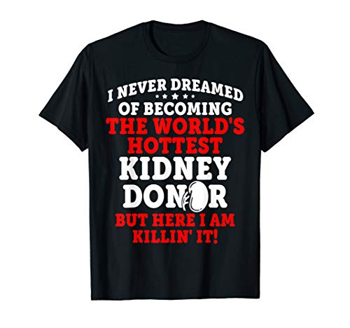 Kidney Transplant Donor Hottest Surgery Recovery Gifts T-Shirt