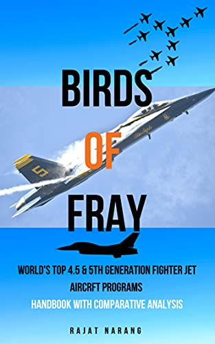Birds of Fray - World's Top 4.5 & 5th Generation Fighter Jet Aircraft Programs : Handbook with Comparative Analysis (English Edition)