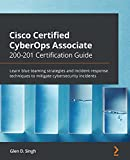 Cisco Certified CyberOps Associate 200-201 Certification Guide: Learn blue teaming strategies and incident response techniques to mitigate cybersecurity incidents (English Edition)