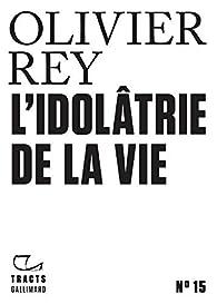 L'idolâtrie de la vie par Olivier Rey