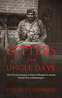 Letters from Uncle Dave: The 73-year Journey to Find a Missing-In-Action World War II Paratrooper by [Phil  Rosenkrantz]