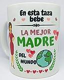 Taza Original para Regalar En Esta Taza Bebe La Mejor Madre del Mundo Regalo Ideal para el día de la Madre o para cumpleaños.