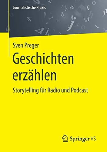 Geschichten erzählen: Storytelling für Radio und Podcast (Journalistische Praxis)