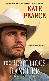 The Rebellious Rancher (The Millers of Morgan Valley Book 3) by [Kate Pearce]