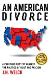 An American Divorce: A Profound Protest Against The Politics Of Guilt And Fascism