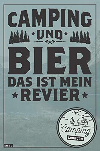 Camping und Bier das ist mein Revier I Camping Logbuch I Band 1: Reisetagebuch für Camper mit Wohnmobil, RV, Caravan & Zelt I Inhaltsverzeichnis I ... & selbst gestalten I 120 Seiten I ca. DIN A5