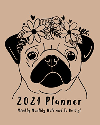 2021 Planner: Weekly, Monthly Planner And Organizer, Keep Track Of Important Dates, Cute Pug With Flower, At A Glance Calendar, To-Do List And Notes, Pug Lover Gift