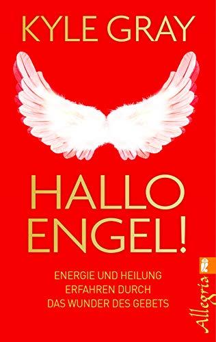 Hallo Engel!: Energie und Heilung erfahren durch das Wunder des Gebets