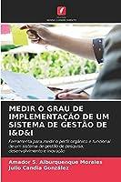 MEDIR O GRAU DE IMPLEMENTAÇÃO DE UM SISTEMA DE GESTÃO DE I&D&I: Ferramenta para medir o perfil orgânico e funcional de um sistema de gestão de pesquisa, desenvolvimento e inovação
