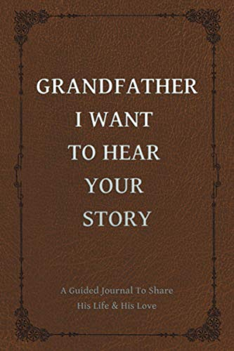 Grandfather, I Want to Hear Your Story: A Grandfather's Guided Journal to Share His Life and His Love (Hear Your Story Books)