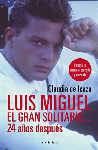 Luis Miguel, el gran solitario... 24 años después: Biografía no autorizada, corregida y aumentada (Indicios no ficción)
