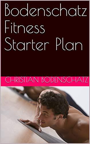 Bodenschatz Fitness Starter Plan (English Edition)