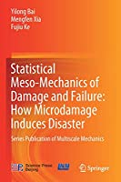 Statistical Meso-Mechanics of Damage and Failure: How Microdamage Induces Disaster: Series Publication of Multiscale Mechanics