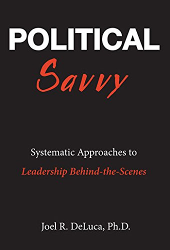 Compare Textbook Prices for Political Savvy: Systematic Approaches to Leadership Behind the Scenes 2 Edition ISBN 9780966763614 by Ph.D. Joel R. DeLuca
