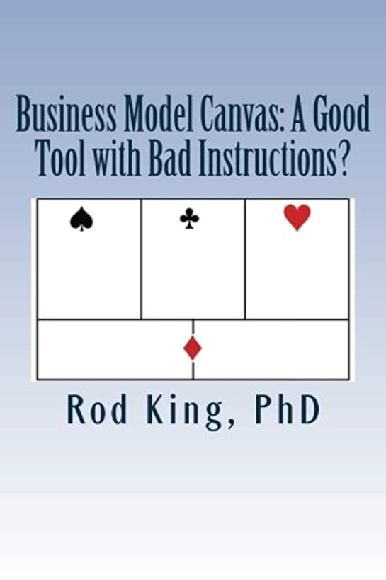 Business Model Canvas: A Good Tool with Bad Instructions? (SiliconValleyRebel) (Volume 1)