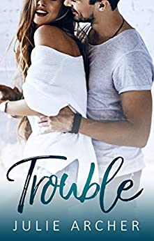 Trouble: A best friend's sister small town romance (The Trouble Series Book 1) by [Julie Archer]