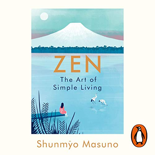 Zen: The Art of Simple Living                   Written by:                                                                                                                                 Shunmyo Masuno                               Narrated by:                                                                                                                                 Adam Sims                      Length: 2 hrs and 37 mins     22 ratings     Overall 4.6