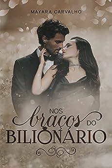Nos Braços do Bilionário • O viúvo e a babá virgem! por [Mayara  Carvalho]