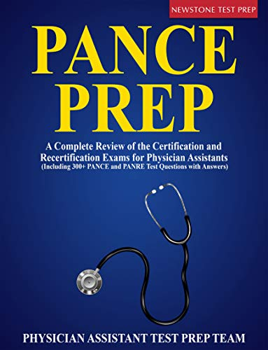 PANCE Prep 2020: A Complete Review of the Certification and Recertification Exams for Physician Assistants (Including 300+ PANCE and PANRE Test Questions with Answers) (English Edition)