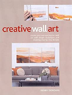Creative Wall Art: Create Your Own Art with Simple Techniques and Stunning Step-by-step Designs