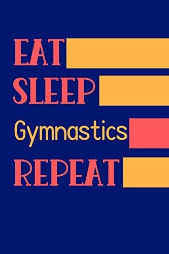 Eat Sleep Gymnastics Repeat: Funny Gymnast Notebook | Logbook for gymnastics Lovers | Cute Lines Journal | Blank Lined paper For Sport Lover | For ... Gift | Nice Christmas or Birthday Present